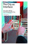 """""""The City as Interface.How Digital Media are Changing the City"""" by Martijn de Waal 