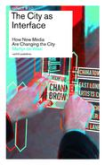 """The City as Interface.How Digital Media are Changing the City"" by Martijn de Waal 