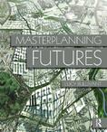 Masterplanning futures, by Lucy Bullivant | Routledge, Taylor & Francis, 2012 ©
