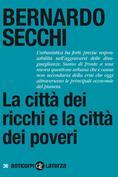 La città dei ricchi e la città dei poveri, Bernardo Secchi <br/> Editori Laterza, Roma ©