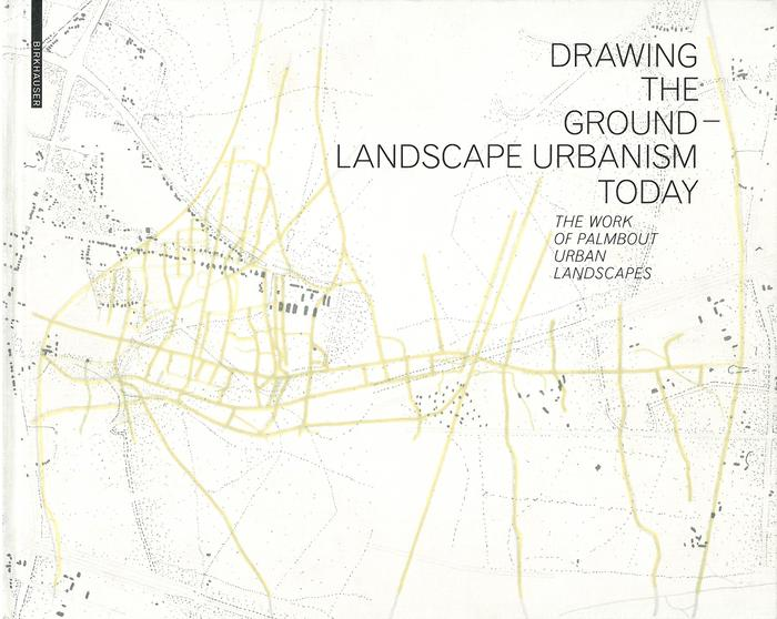 Drawing The Ground <br/> Landscape Urbanism Today - Planum