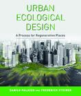 Urban Ecological Design by Danilo Palazzo and Frederick Steiner </br> Cover, Island Press ©