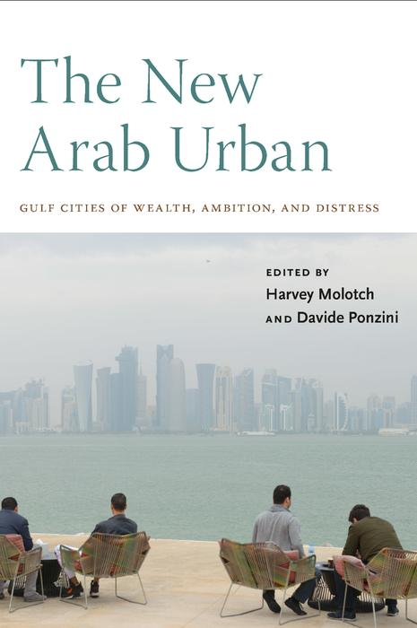 THE NEW ARAB URBAN <br/> Gulf Cities of Wealth, Ambition <br