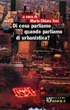 Di cosa parliamo quando parliamo di urbanistica, Edited by M.C. Tosi, Meltemi, 2006