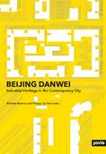 BEIJING DANWEI. Industrial Heritage in the Contemporary City