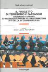 Il progetto di territorio e paesaggio. Atti della VII Conferenza SIU,</br> a cura di Arturo Lanzani e Valeria Fedeli, </br> Franco Angeli, 2004