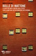 Bolle di mattone. La crisi italiana a partire dalla città. Come il mattone può distruggere un'economia, di Mario de Gaspari | Mimesis Eterotopie © | Cover